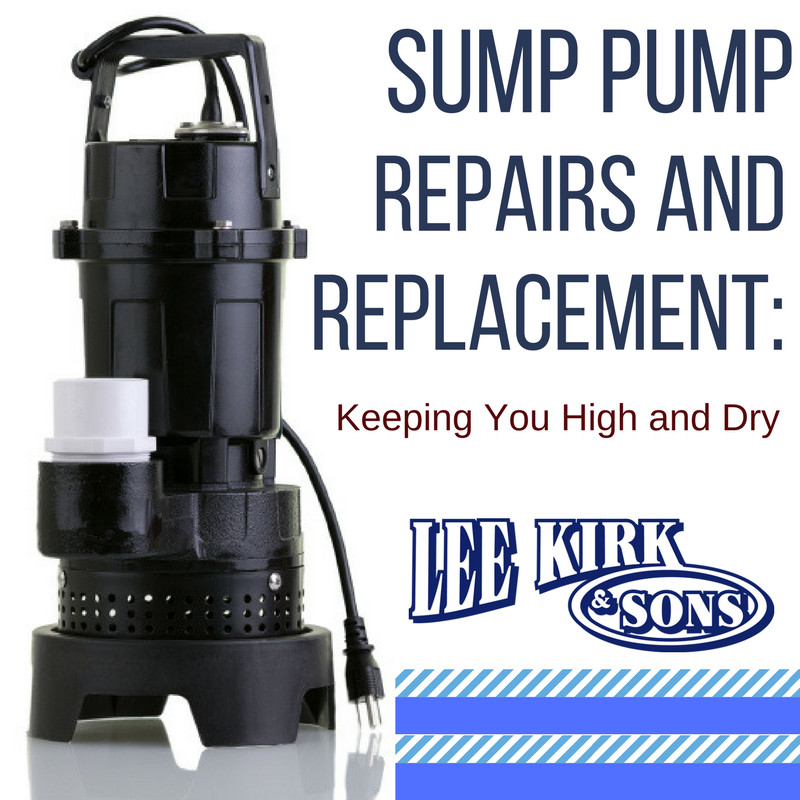 Sump Pump Repairs and Replacement: Keeping You High and Dry